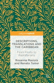 Descriptions, Translations and the Caribbean - From Fruits to Rastafarians ebook by Kobo.Web.Store.Products.Fields.ContributorFieldViewModel