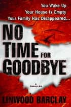 No Time for Goodbye - A Thriller ebook by Linwood Barclay