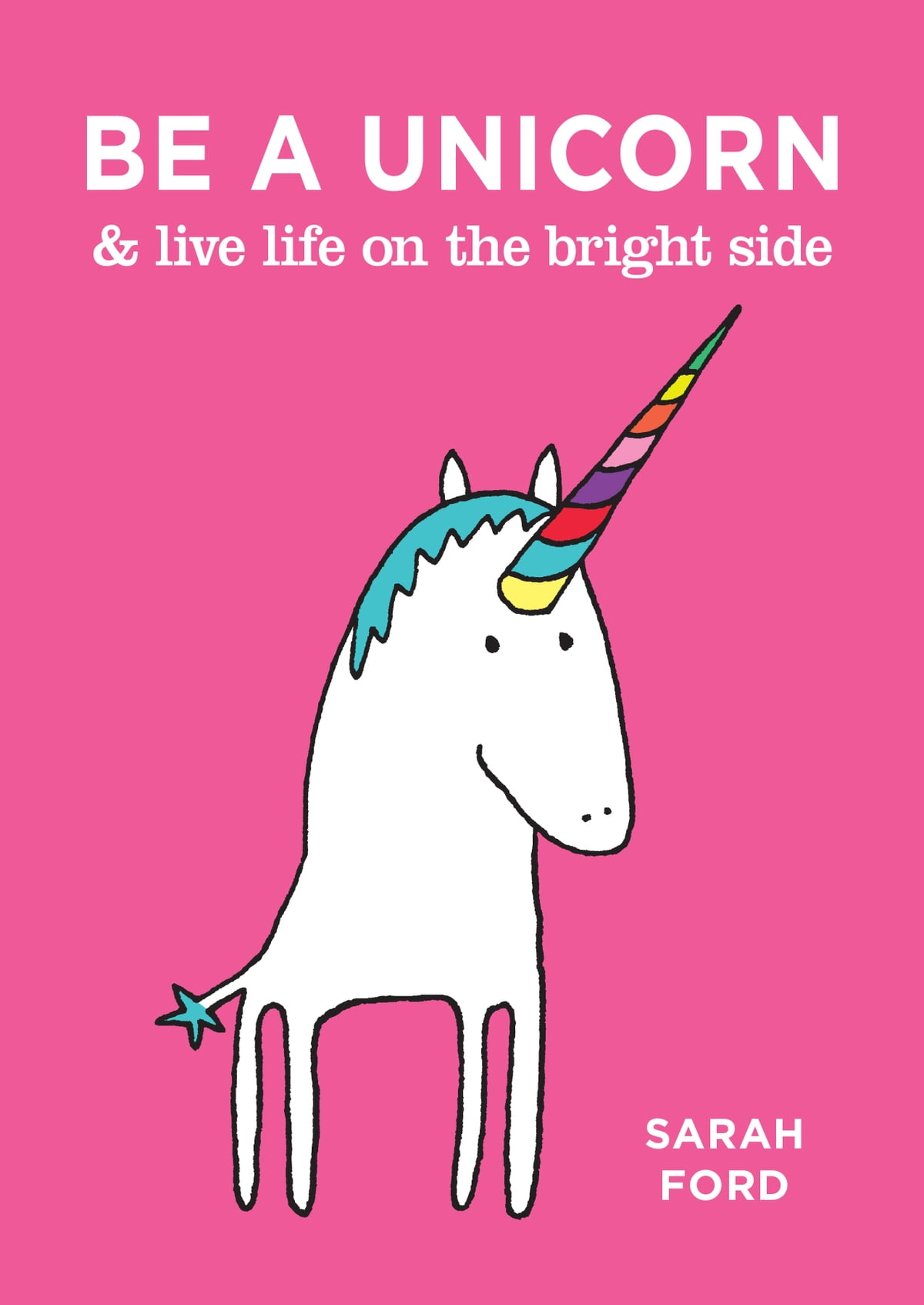 Be A Unicorn Live Life On The Bright Side Ebook By Sarah Ford 9781449492571 Rakuten Kobo United States