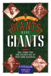 When the Giants Were Giants - Bill Terry and the Golden Age of New York Baseball ebook by Peter Williams