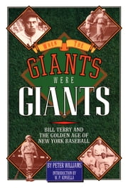 When the Giants Were Giants - Bill Terry and the Golden Age of New York Baseball ebook by Peter Williams,W. P. Kinsella