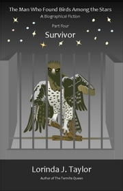 The Man Who Found Birds among the Stars, Part Four: Survivor ebook by Lorinda J Taylor