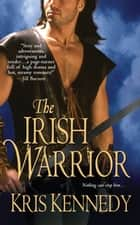 The Irish Warrior ebook by Kris Kennedy