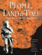 People, Land and Time - An Historical Introduction to the Relations Between Landscape, Culture and Environment ebook by Brian Roberts,Peter Atkins,Ian Simmons
