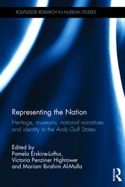 Representing the Nation - Heritage, Museums, National Narratives, and Identity in the Arab Gulf States ebook by