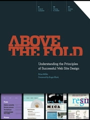 Above the Fold - Understanding the Principles of Successful Web Site Design ebook by Brian Miller