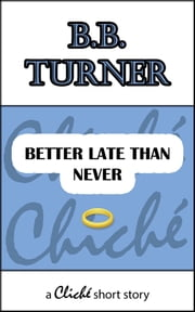Better Late Than Never ebook by B.B. Turner