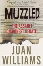 Muzzled - The Assault on Honest Debate eBook by Juan Williams
