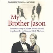 My Brother Jason - The untold story of Jason Corbett's life and brutal murder by Tom and Molly Martens audiobook by Tracey Corbett-Lynch, Ralph Riegel