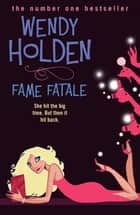 Fame Fatale ebook by Wendy Holden