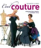 Cool Couture: Construction Secrets for Runway Style ebook by Kenneth D King