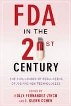 FDA in the Twenty-First Century ebook by I. Glenn Cohen,Holly Fernandez Lynch
