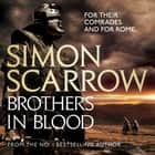 Brothers in Blood (Eagles of the Empire 13) - Cato & Macro: Book 13 audiobook by Simon Scarrow