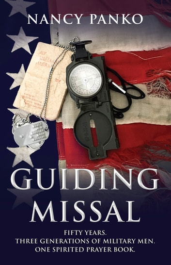 Guiding Missal - Fifty Years. Three Generations of Military Men. One Spirited Prayer Book. ebook by Nancy Panko