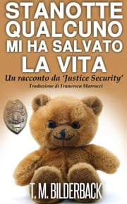 STANOTTE QUALCUNO MI HA SALVATO LA VITA - UN RACCONTO DA 'JUSTICE SECURITY' ebook by T. M. Bilderback