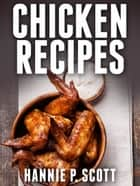 Chicken Recipes ebook by Hannie P. Scott