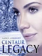 Centaur Legacy ebook by Nancy Straight