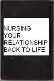 NURSING YOUR RELATIONSHIP BACK TO LIFE ebook by sylvia o