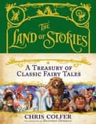 The Land of Stories: A Treasury of Classic Fairy Tales ebook by Chris Colfer, Brandon Dorman