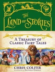 The Land of Stories: A Treasury of Classic Fairy Tales ebook by Chris Colfer,Brandon Dorman