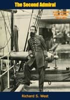 The Second Admiral - A Life of David Dixon Porter, 1813-1891 ebook by Richard S. West