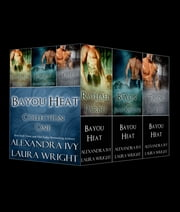 Bayou Heat Collection One - (Books 1-6) ebook by Laura Wright,Alexandra Ivy