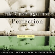 The Case Against Perfection audiobook by Michael J. Sandel