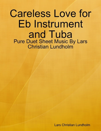 Careless Love for Eb Instrument and Tuba - Pure Duet Sheet Music By Lars Christian Lundholm ebook by Lars Christian Lundholm