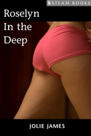 Roselyn in the Deep ebook by Jolie James,Steam Books