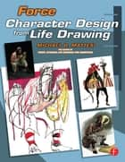 Force: Character Design from Life Drawing ebook by Mike Mattesi