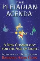 The Pleiadian Agenda: A New Cosmology for the Age of Light ebook by Barbara Hand Clow