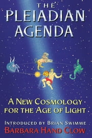 The Pleiadian Agenda: A New Cosmology for the Age of Light - A New Cosmology for the Age of Light ebook by Barbara Hand Clow