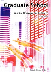 Graduate School: Winning Strategies For Getting In ebook by Dave Mumby, Ph.D.