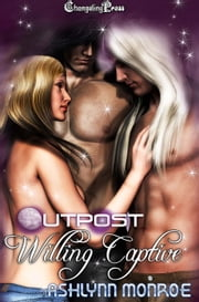 Willing Captive (Outpost) ebook by Ashlynn Monroe