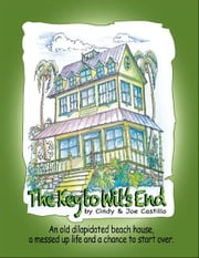 The Key to Wit's End - An old dilapidated beach house, a messed up life and a chance to start over. ebook by Cindy Castillo,Joe Castillo