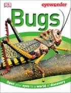 Eye Wonder: Bugs ebook by DK