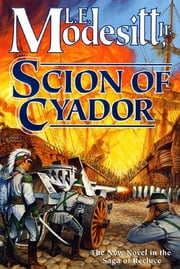 Scion of Cyador - The New Novel in the Saga of Recluce ebook by L. E. Modesitt