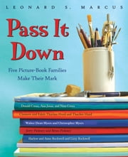 Pass It Down - Five Picture Book Families Make Their Mark ebook by Leonard S. Marcus