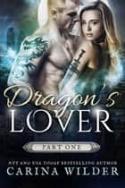 Dragon's Lover, Part One - Dragon Hunter Chronicles, #4 ebook by Carina Wilder