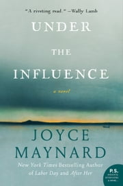 Under the Influence - A Novel ebook by Joyce Maynard