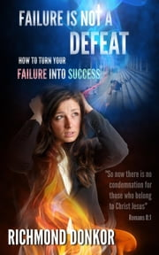 Failure Is Not Defeat ebook by Richmond Donkor