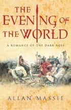 The Evening of the World ebook by Allan Massie