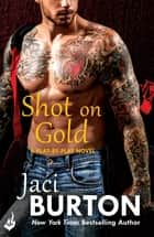 Shot On Gold: Play-By-Play Book 14 ebook by Jaci Burton