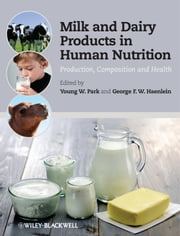 Milk and Dairy Products in Human Nutrition - Production, Composition and Health ebook by Young W. Park,George F. W. Haenlein