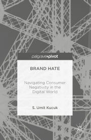 Brand Hate - Navigating Consumer Negativity in the Digital World ebook by S. Umit Kucuk
