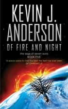 Of Fire and Night ebook by Kevin J. Anderson