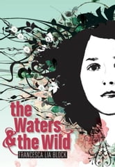 The Waters & the Wild ebook by Francesca Lia Block