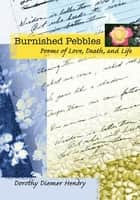 Burnished Pebbles ebook by Dorothy Diemer Hendry