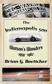 The Indianapolis 500 - Volume Three: Watson's Wonders (1959 – 1962) ebook by Kobo.Web.Store.Products.Fields.ContributorFieldViewModel