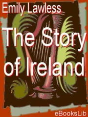 The Story of Ireland ebook by Emily Lawless